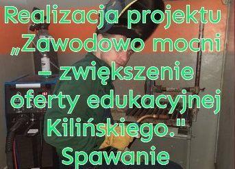 """""""Spawanie w ramach projektu """"Zawodowo mocni – zwiększenie oferty edukacyjnej Kilińskiego""""."""